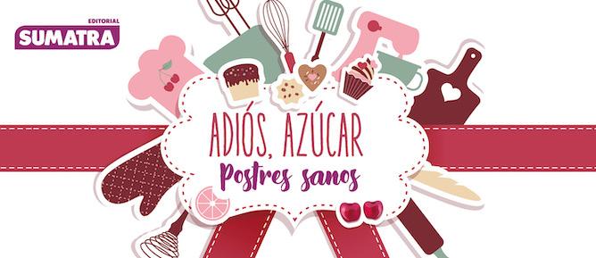 ADIóS AZúCAR, POSTRES SANOS